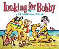 Looking for Bobby  Kerry Anne Jordinson Kerry Anne Jordinson  A Broome Adventure by Kerry Anne Jordinson