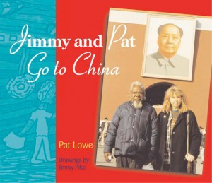 Jimmy and Pat Go to China by Pat Lowe, with drawings by Jimmy Pike