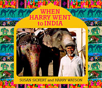When Harry Went to India by Susan Sickert and Harry Watson